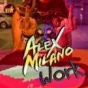Alex Milano - Work  (Booty Mix)