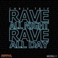 Chris Trip - Rave All Night Rave All Day  (Original Mix)