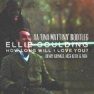 Ellie Goulding, HK, Nick Kech & Vgn - How Long Will I Love You  (AA \'Una Mattina\' Bootleg)