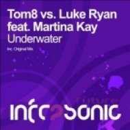 Tom8 vs. Luke Ryan ft. Martina Kay - Underwater  (Original Mix)