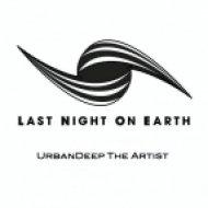 UrbanDeep The Artist - Last Night On Earth  (Mix00918032014)