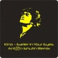 Kino - Earlier In Your Eyes  (Anton Ishutin Remix)
