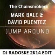 Mark Bale & David Puentez feat. The Chainsmokers - Jump Around  (DJ Radoske 2k14 Edit)