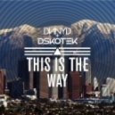 DSKOTEK & DNNYD - This Is The Way  (Original Mix)
