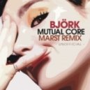 Björk, Marst - Mutual Core  (Marst Remix)
