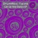 Drumattic Twins - Get Up and Dance  (Original Mix)