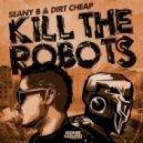 Seany B & Dirt Cheap - Kill The Robots  (Dirt Cheap Remix)