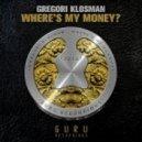 Gregori Klosman - Where\'s My Money  (Original Mix)