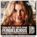 Fergie feat. Will I\'Am vs. Tchami - Fergielicious (Loud Bit Project & Dj Max-Wave Mash Up) (Loud Bit Project & Dj Max-Wave Mash Up)