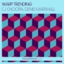 Cj Choopa Feat. Denis Marshall - Warp Trending  (Original Mix)