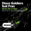 Disco Soldiers - Show Me a Sign  (feat. Fran) [Steve Hill vs Technikal Bootleg Mix]) ((feat. Fran) [Steve Hill vs Technikal Bootleg Mix])
