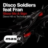 Disco Soldiers - Show Me a Sign (feat. Fran) [Steve Hill vs Technikal Mix]) ((feat. Fran) [Steve Hill vs Technikal Mix] )