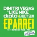 Dimitri Vegas & Like Mike, Diplo & Fatboy Slim - Eparrei (feat. Bonde Do Role & Pin)