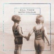 Kill Them With Colour - Lovin You (Original Mix)