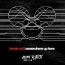 Deadmau5 - Somewhere Up Here (Dead Robot Bootleg)