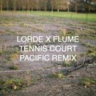 Lorde X Flume - Tennis Court (Pacific remix)