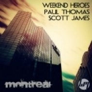 Paul Thomas, Weekend Heroes, Scott James  - Montreal (Original mix)