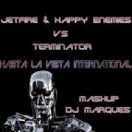 Jetfire & Happy Enemies vs Terminator - Hasta la vista international (Mashup DJ Marques)