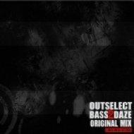 Outselect - Bass2Daze (Original)