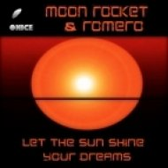 Moon Rocket, Romero - Let The Sun Shine Your Dreams (Original Mix)