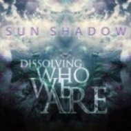 Sun Shadow - Dissolving Who We Are (Original mix)