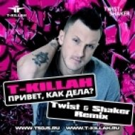 T-Killah - Привет, как дела (Twist & Shaker remix)