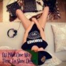 DJ Pilot.One Mix - Time To Slow Down (04.04.14)
