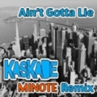 Kaskade - Ain\'t Gotta Lie (MINOTE Remix)
