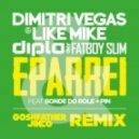 Dimitri Vegas & Like Mike, Diplo & Fatboy Slim - Eparrei (Goshfather & Jinco Remix)