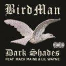 Birdman - Dark Shades (feat. Lil Wayne & Mack Maine) (feat. Lil Wayne & Mack Maine)