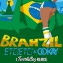 ETC!ETC!  & Ookay - Brahzil (Twerkillaz Remix)