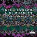 Keep Schtum, DJ Bubbles - Real Change (Version 2)