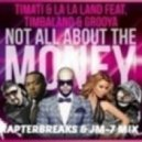 Timati La La Land feat. Timbaland & Grooya - Not All About The Money (RapterBreaks & JM-7 Mix)