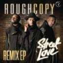 Rough Copy - Street Love (Dj Q Remix)