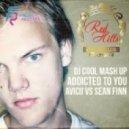 Avicii vs. Sean Finn - Addicted To You (DJ Cool Mashup) (DJ Cool Mash Up)
