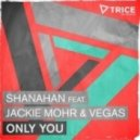 Shanahan - Only You (feat. Jackie Mohr & Vegas) (feat. Jackie Mohr & Vegas)