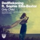 DedRekoning feat. Sophie Ellis-Bextor - Only Child (Pearson & Hirst Remix) (Pearson & Hirst Remix)