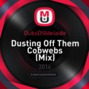 DubsOfAdelaide - Dusting Off Them Cobwebs (Mix)