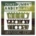 Duke Dumont x Anderblast - Need Proton (100%) (dBASSIC Edit)