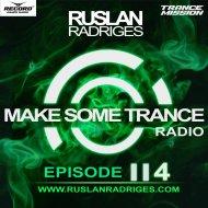 Ruslan Radriges - Make Some Trance 114 (Radio Show)