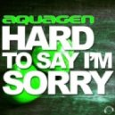 Aquagen - Hard To Say I\'m Sorry (Gordon & Doyle Remix)