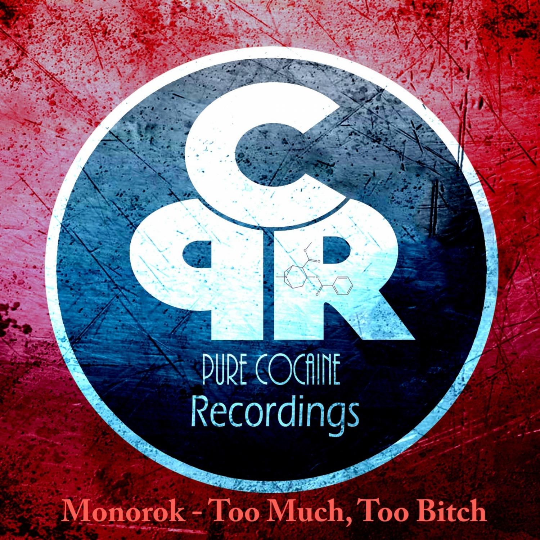 Monorok - Too Much, Too Bitch (Original Mix)