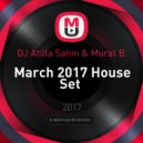 DJ Atilla Sahin & Murat B. - March 2017 House Set  ()