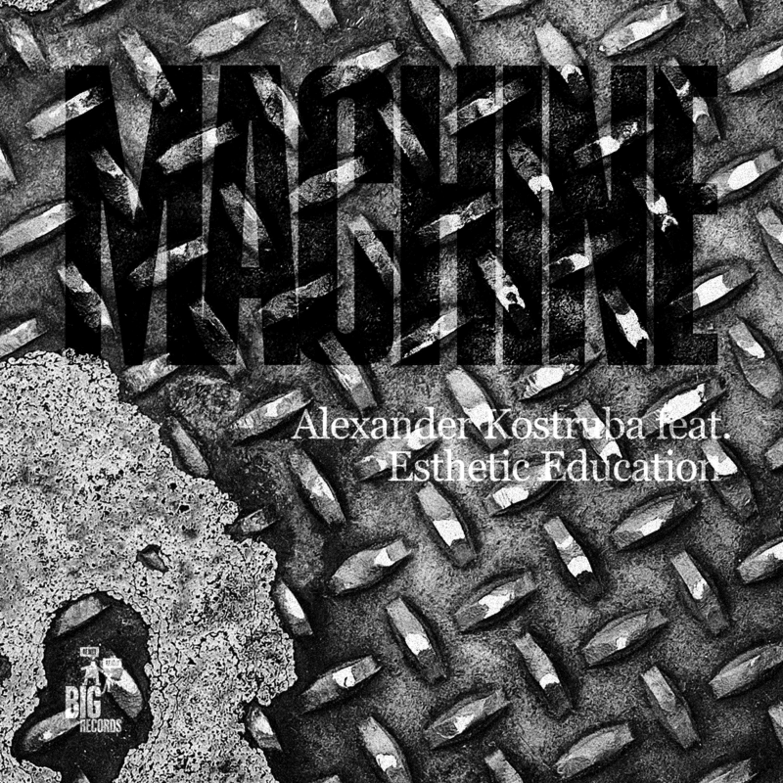 Alexander Kostruba - Machine Feat. Esthetic Education (Radio Edit)
