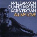 Will Dawson, Duane Harden, Kathy Brown - All My Love (Original Mix)