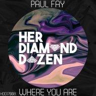 Paul Fay - Where You Are (Original Mix)