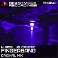 NuroGL Vs Caustic - Fingerbang (Original Mix)