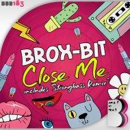 Brox-Bit  - Close Me (Strongbass Remix)