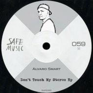 Alvaro Smart - Don\'t Touch My Stereo (Dakar Remix)