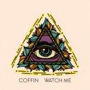 Coffin - Watch Me (Original)